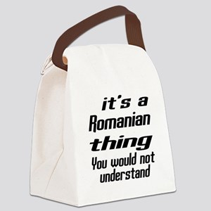 It Is Romanian Thing You Would No Canvas Lunch Bag