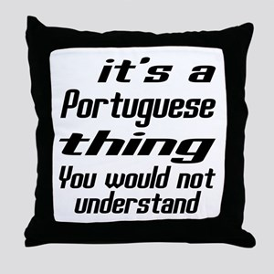 It Is Portuguese Thing You Would Not Throw Pillow