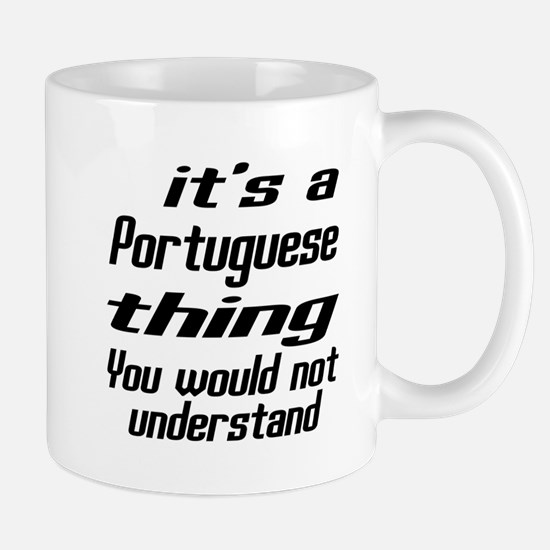 It Is Portuguese Thing You Would Not un Mug