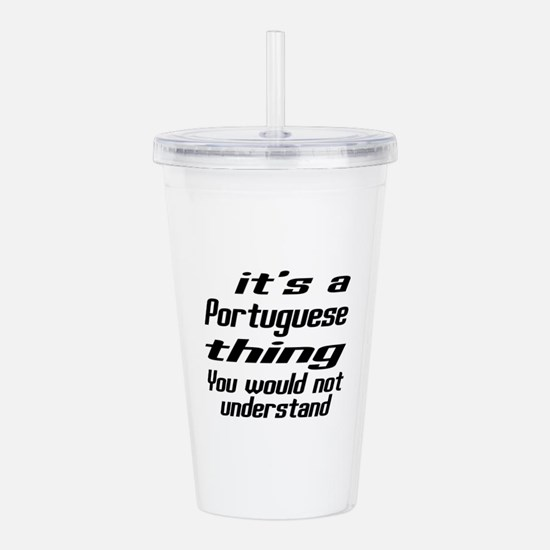 It Is Portuguese Thing Acrylic Double-wall Tumbler