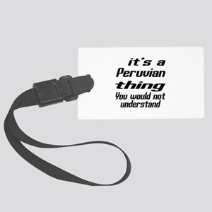 It Is Peruvian Thing You Would N Large Luggage Tag