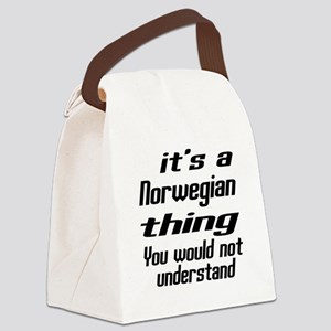 It Is Norwegian Thing You Would N Canvas Lunch Bag