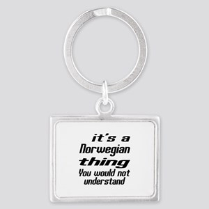 It Is Norwegian Thing You Would Landscape Keychain