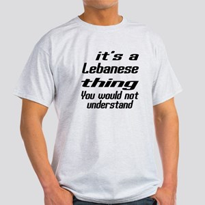 It Is Lebanese Thing You Would Not u Light T-Shirt