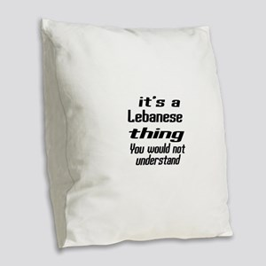 It Is Lebanese Thing You Would Burlap Throw Pillow