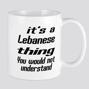 It Is Lebanese Thing You Would Not unde Mug