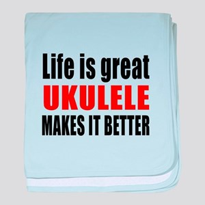 Life Is Great ukulele Makes It Better baby blanket