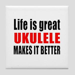Life Is Great ukulele Makes It Better Tile Coaster