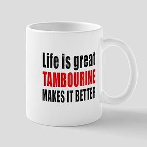 Life Is Great tambourine Makes It Bette Mug