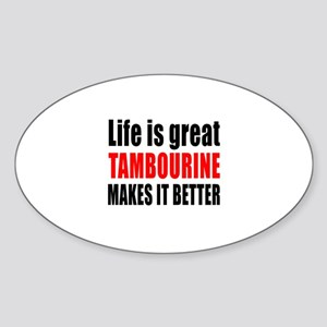 Life Is Great tambourine Makes It B Sticker (Oval)