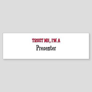 Trust Me I'm a Presenter Bumper Sticker
