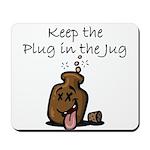 Keep the Plug in the Jug Mousepad