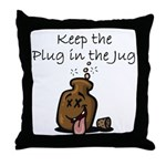 Keep the Plug in the Jug Throw Pillow
