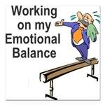 Working on My Emotional Balance Square Car Magnet