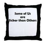 sicker-than-others-1 Throw Pillow