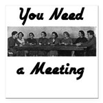 you-need-meeting Square Car Magnet 3