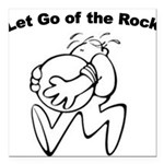 let-go-of-the-rock Square Car Magnet 3