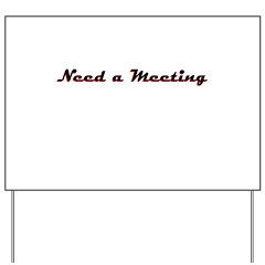 need-a-meeting Yard Sign