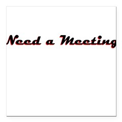need-a-meeting Square Car Magnet 3