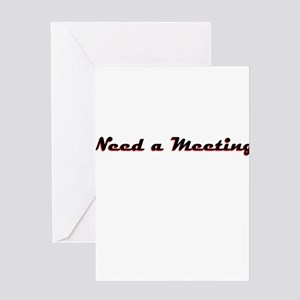 need-a-meeting Greeting Cards
