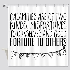Calamities are of two kinds. Misfor Shower Curtain