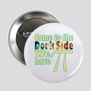 "Come to the Dork Side, we have Pi 2.25"" Button"