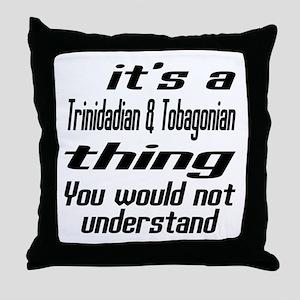 It Is Trinidadian & Tobagonian Thing Throw Pillow