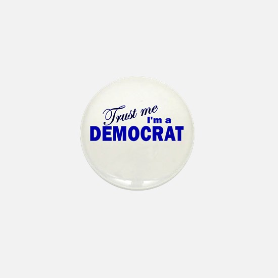 Trust Me I'm a Democrat Mini Button