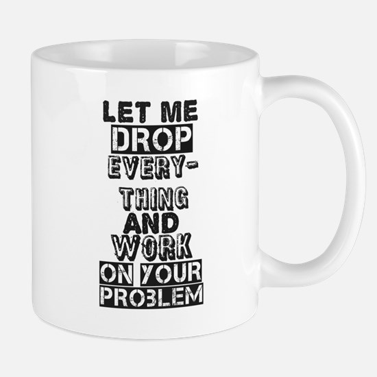Let Me Drop Everything Mugs