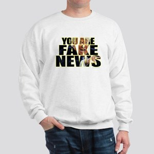 You Are Fake News Sweatshirt