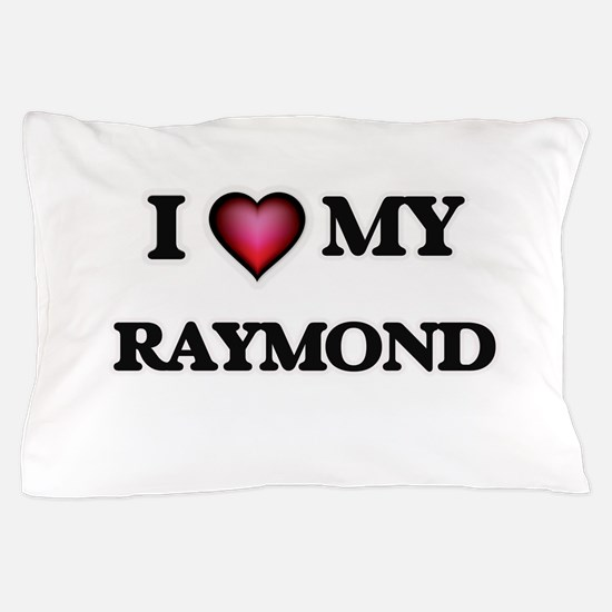 I love Raymond Pillow Case