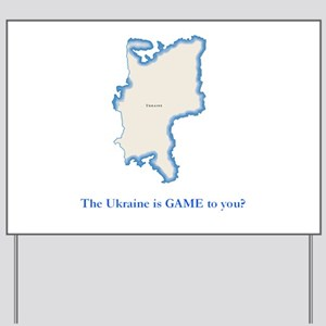 Ukraine is GAME to you? Yard Sign