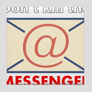 Don't Kill the Messenger Tile Coaster