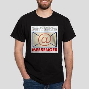 Don't Kill the Messenger Dark T-Shirt