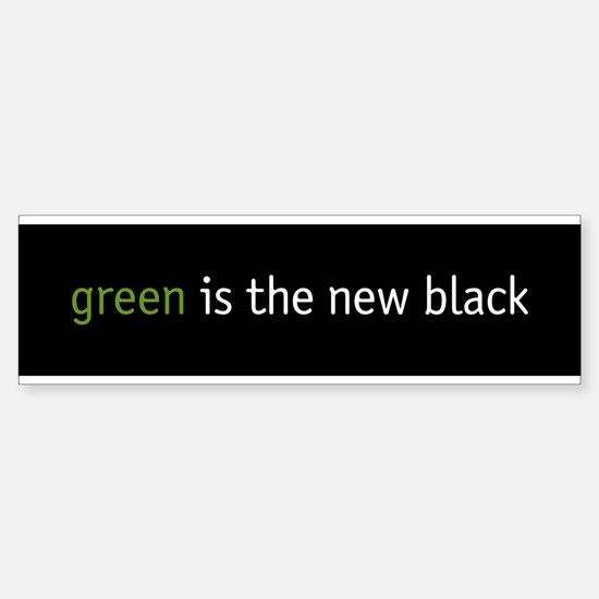 green is the new black Bumper Bumper Bumper Sticker