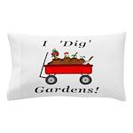 I Dig Gardens Pillow Case
