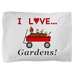I Love Gardens Pillow Sham