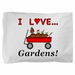 I Love Gardens Pillow Sham