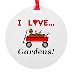 I Love Gardens Round Ornament