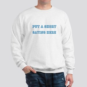 TYPE YOUR OWN WORDS HERE & PERSONALIZE Sweatshirt