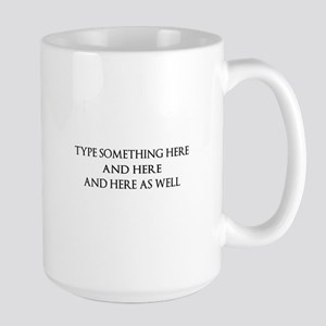 TYPE YOUR OWN WORDS HERE & PERSONALIZE Large Mug