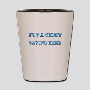 TYPE YOUR OWN WORDS HERE & PERSONALIZE Shot Glass