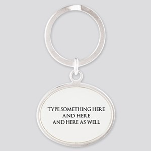 TYPE YOUR OWN WORDS HERE & PERSONALI Oval Keychain