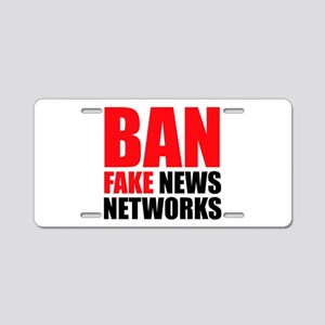 Ban Fake News Networks Aluminum License Plate