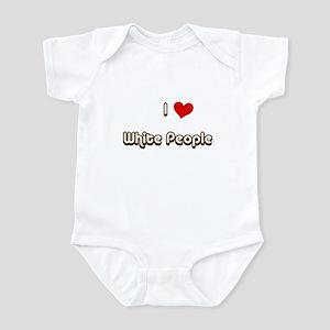 I LOVE WHITE PEOPLE Infant Bodysuit