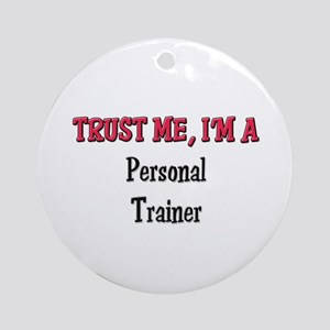 Trust Me I'm a Personal Trainer Ornament (Round)