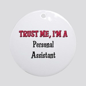Trust Me I'm a Personal Assistant Ornament (Round)