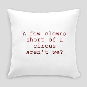Few Clowns Short of a Circus Everyday Pillow