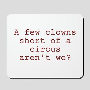 Few Clowns Short of a Circus Mousepad