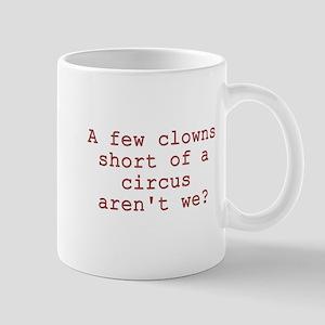Few Clowns Short of a Circus Mug